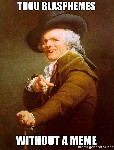 Thou blasphemes without a meme   Joseph Ducreux